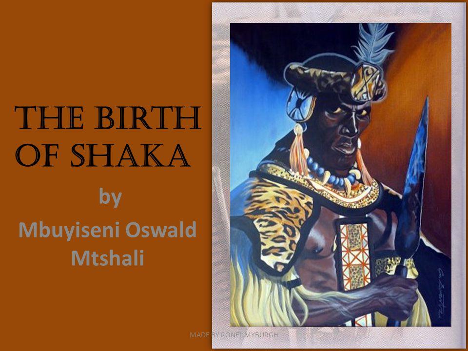 The Birth of Shaka by Mbuyiseni Oswald Mtshali MADE BY RONEL MYBURGH