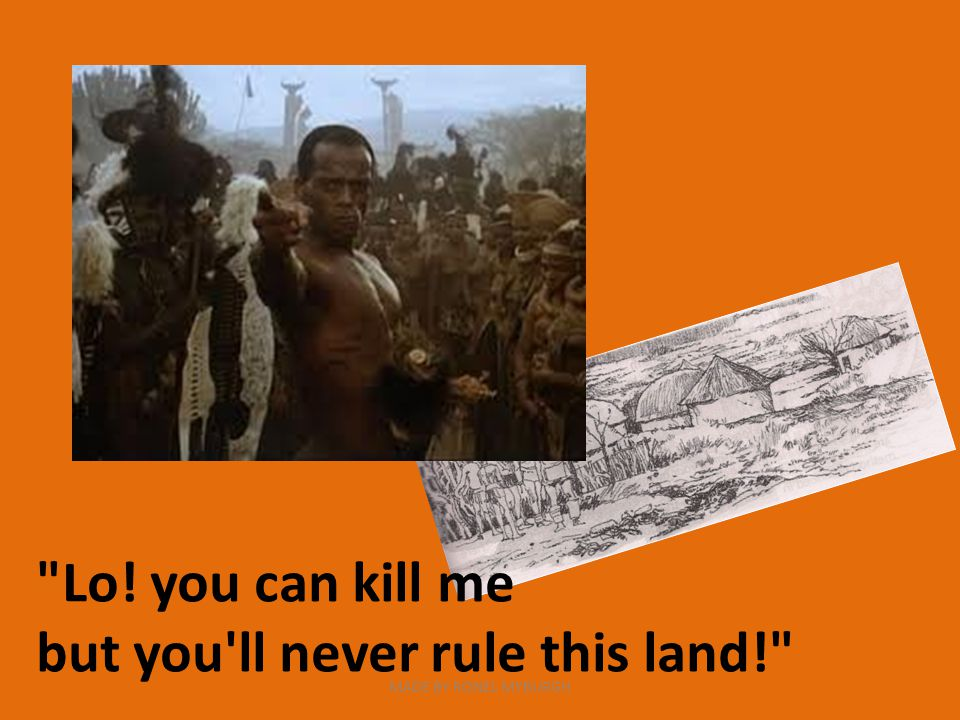Lo! you can kill me but you ll never rule this land! MADE BY RONEL MYBURGH