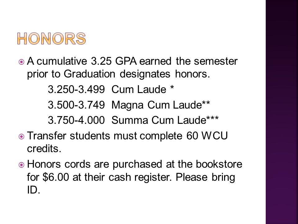  A cumulative 3.25 GPA earned the semester prior to Graduation designates honors.