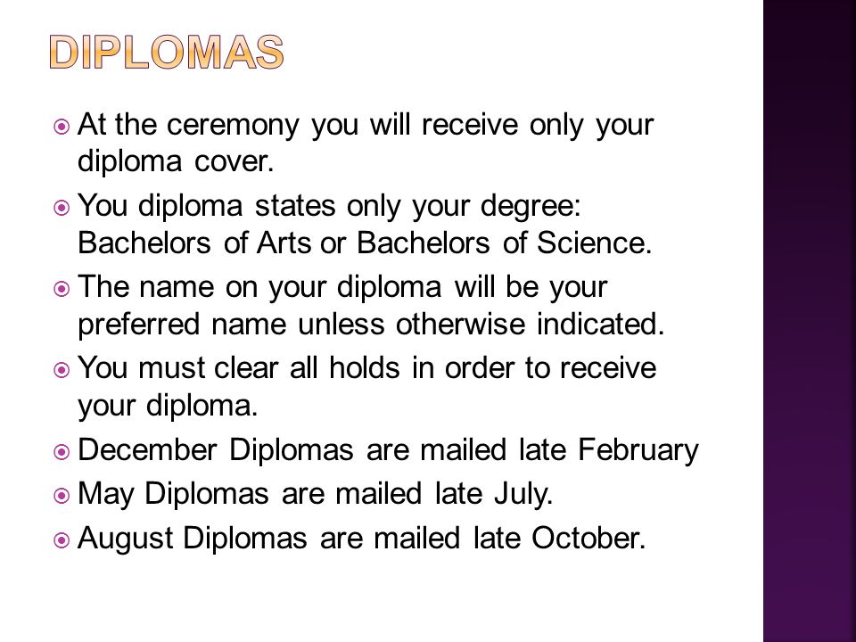  At the ceremony you will receive only your diploma cover.