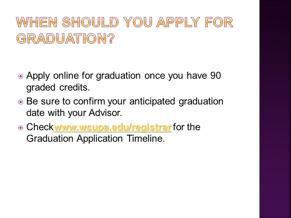  Apply online for graduation once you have 90 graded credits.