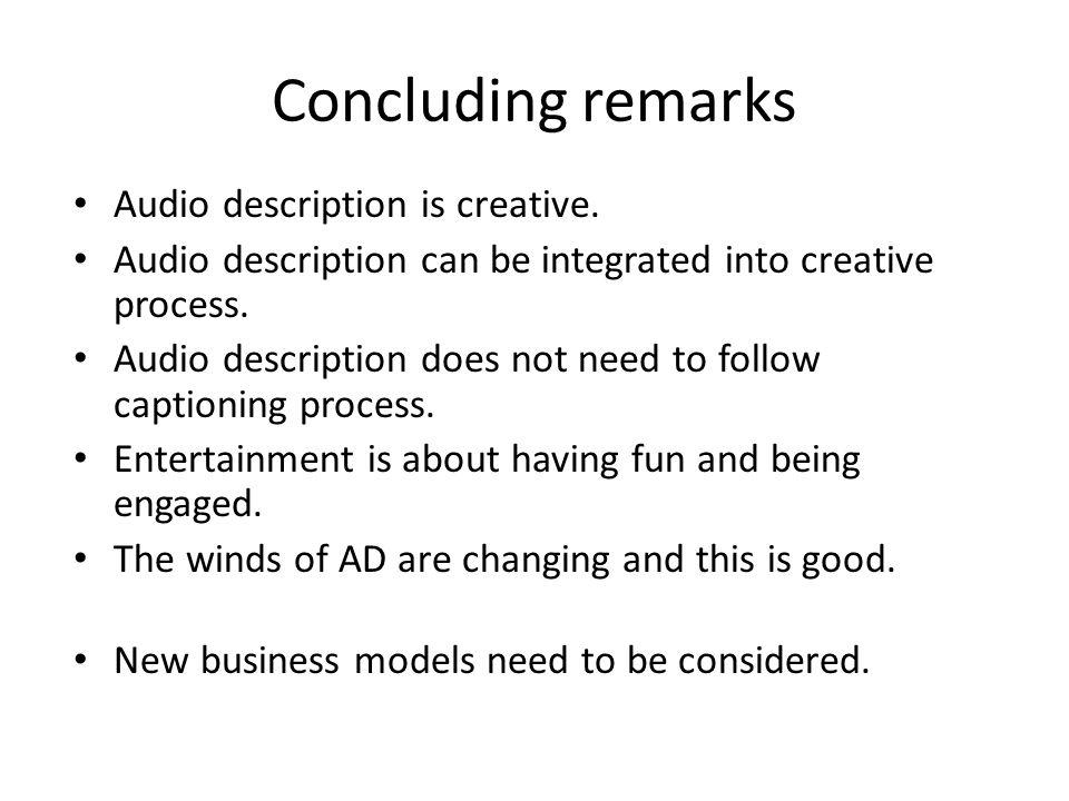 Concluding remarks Audio description is creative.