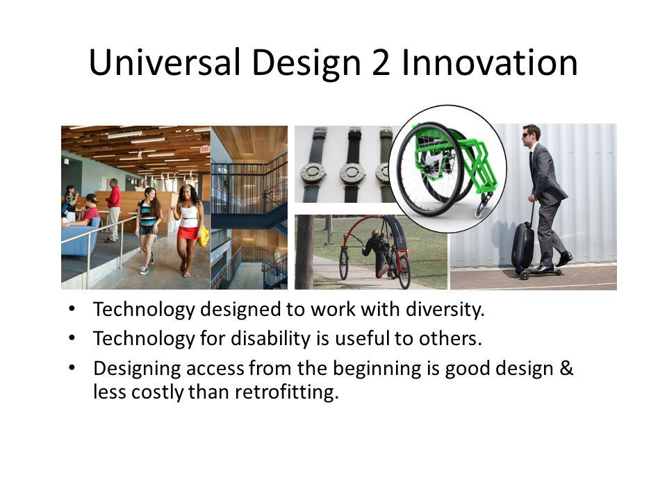 Universal Design 2 Innovation Technology designed to work with diversity.