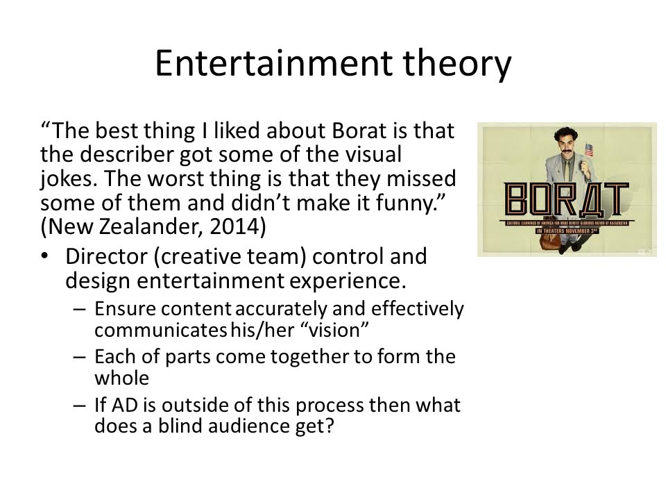 Entertainment theory The best thing I liked about Borat is that the describer got some of the visual jokes.