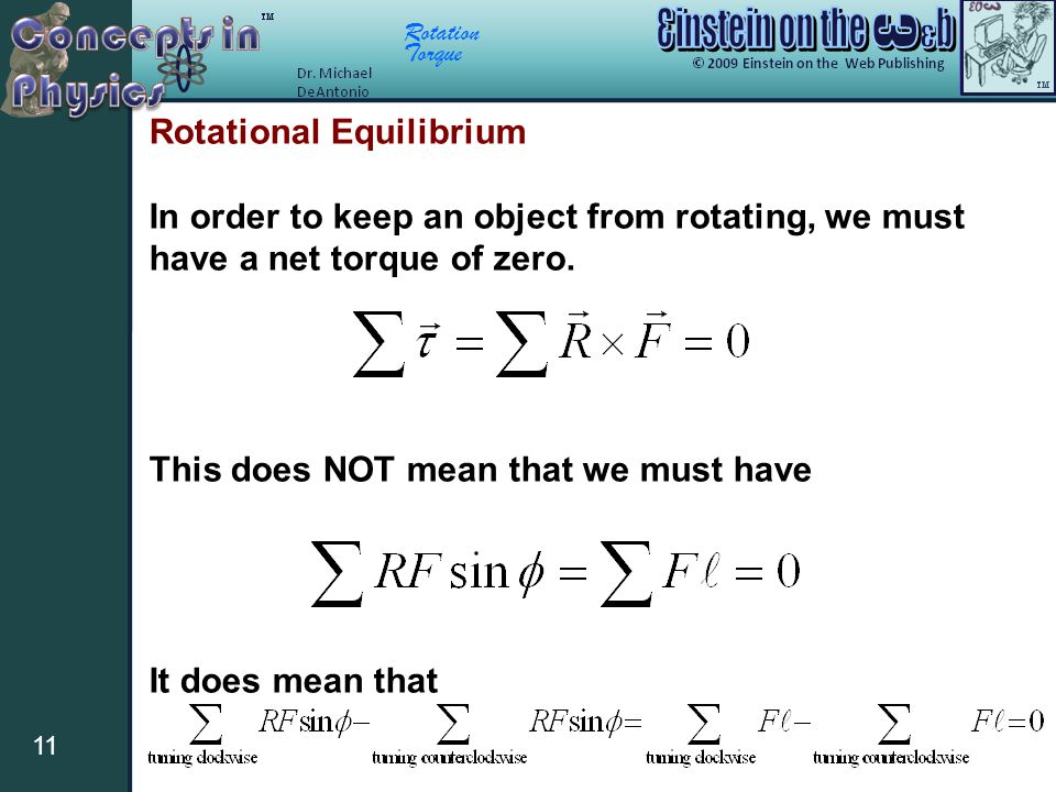 Rotation Torque 11 Rotational Equilibrium In order to keep an object from rotating, we must have a net torque of zero. This does NOT mean that we must