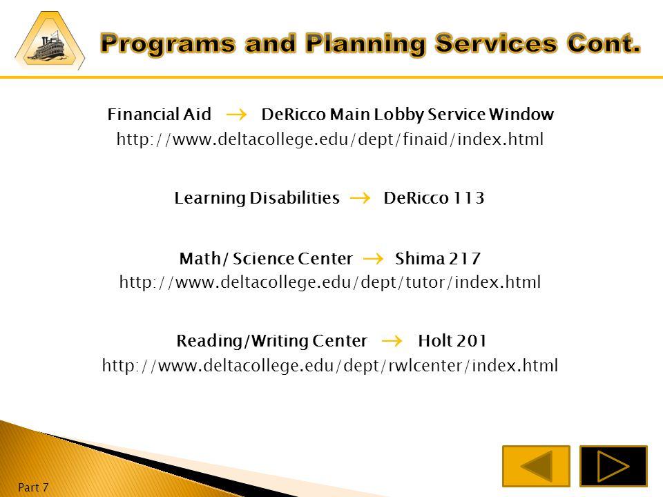 Part 7 Career Tranfer Center  DeRicco 219 http://www.deltacollege.edu/dept/transferctr/index.html Counseling Services  DeRicco 234 http://www.deltacollege.edu/dept/guidance/index.html DSPS  DeRicco 234 http://www.deltacollege.edu/dept/dsps/index.html EOPS  DeRicco 234 http://www.deltacollege.edu/dept/eops/index.html
