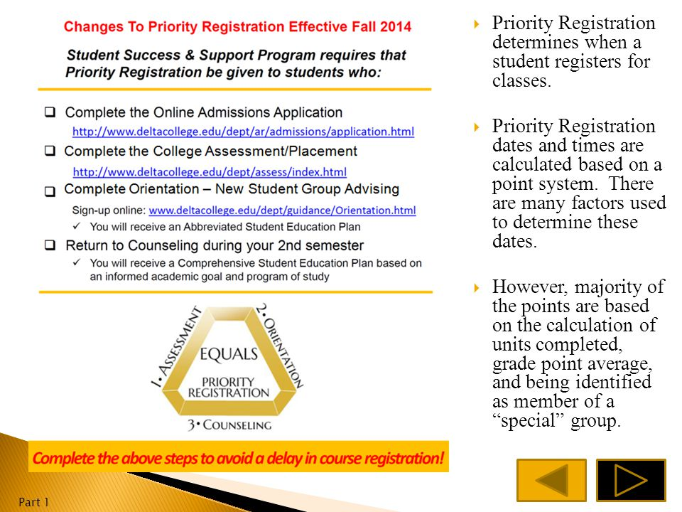  Priority registration determines when a student registers for classes.