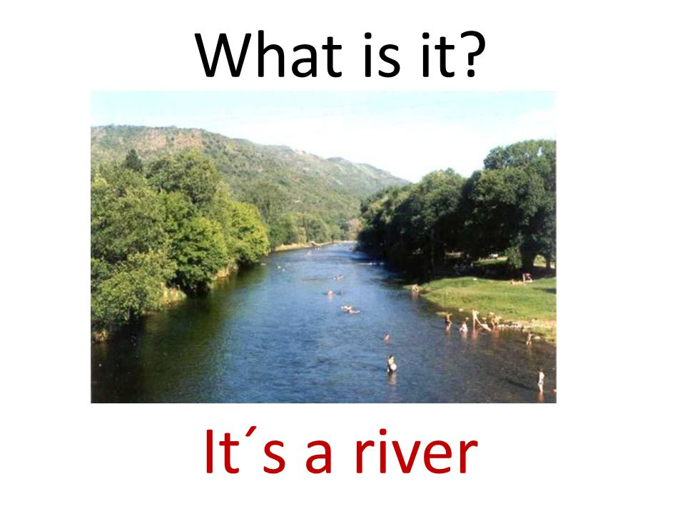 What is it It´s a river
