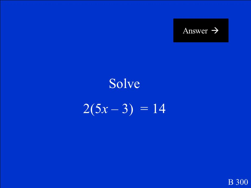 What is x = -3? B 200 Return to Questions