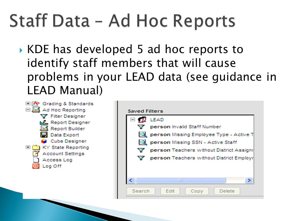  KDE has developed 5 ad hoc reports to identify staff members that will cause problems in your LEAD data (see guidance in LEAD Manual)
