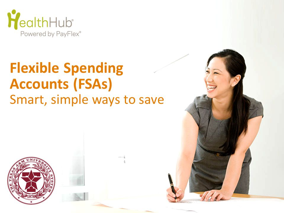 ©2014 PayFlex Systems USA, Inc. Flexible Spending Accounts (FSAs) Smart, simple ways to save