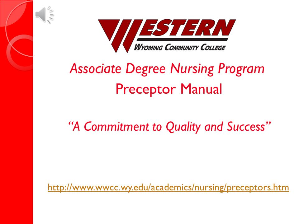 WWCC Nursing Program Preceptor Orientation *If using Internet Explorer, please click Slide Show from the menu above and choose From Beginning if this presentation does not automatically open in the Slide Show format.