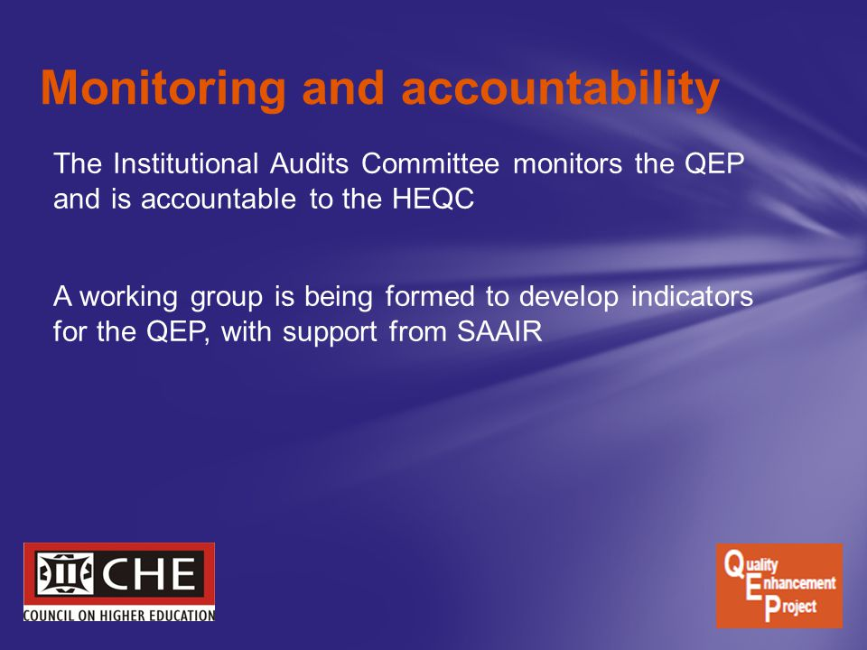 Monitoring and accountability The Institutional Audits Committee monitors the QEP and is accountable to the HEQC A working group is being formed to de