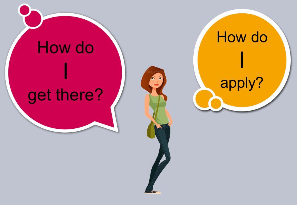How do I get there How do I apply