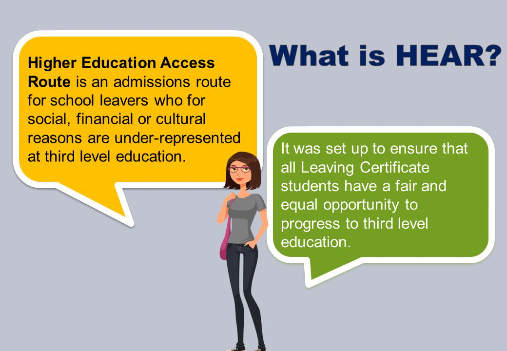 Higher Education Access Route is an admissions route for school leavers who for social, financial or cultural reasons are under-represented at third level education.