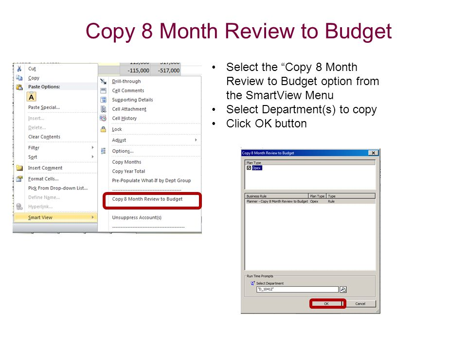 Copy 8 Month Review to Budget Select the Copy 8 Month Review to Budget option from the SmartView Menu Select Department(s) to copy Click OK button