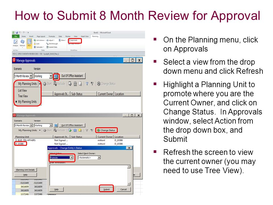 How to Submit 8 Month Review for Approval  On the Planning menu, click on Approvals  Select a view from the drop down menu and click Refresh  Highlight a Planning Unit to promote where you are the Current Owner, and click on Change Status.