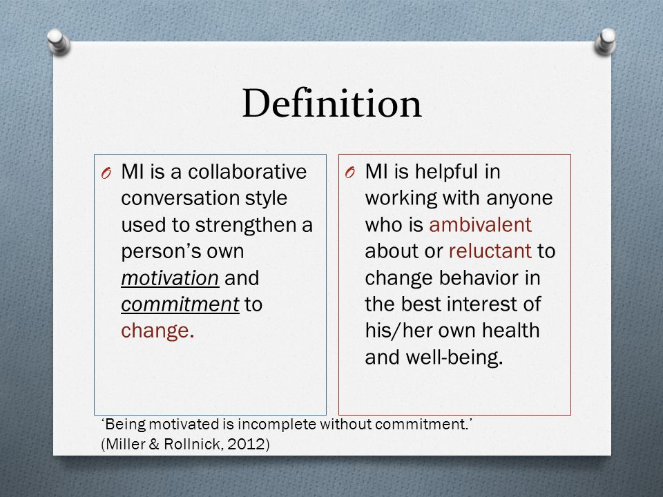 Definition O MI is a collaborative conversation style used to strengthen a person's own motivation and commitment to change.