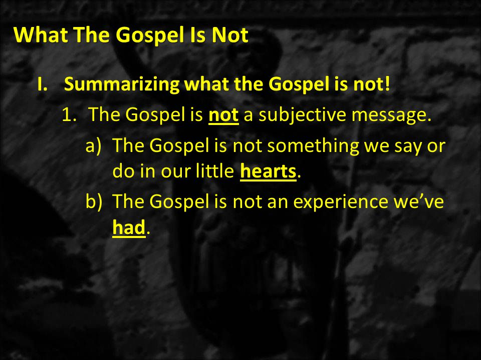 What The Gospel Is Not I.Summarizing what the Gospel is not.