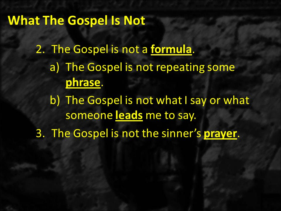 What The Gospel Is Not 2.The Gospel is not a formula.