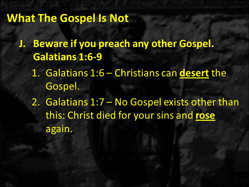What The Gospel Is Not J.Beware if you preach any other Gospel.