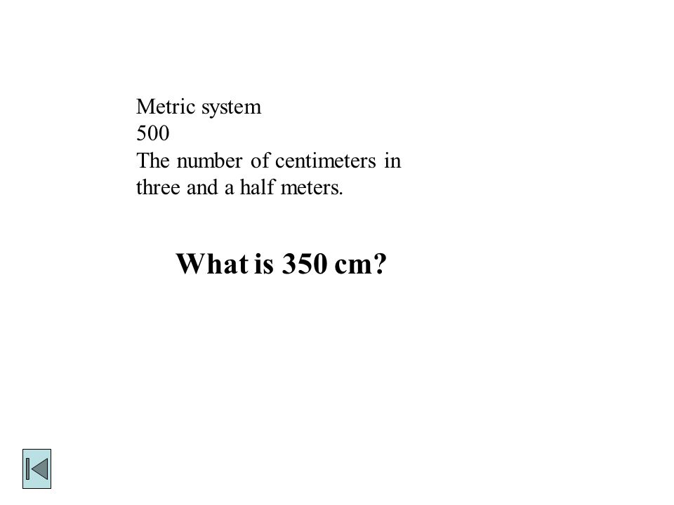 Metric system 400 The number of meters to measure out 365 years where 1cm = 1 year. What is 3.65 m?