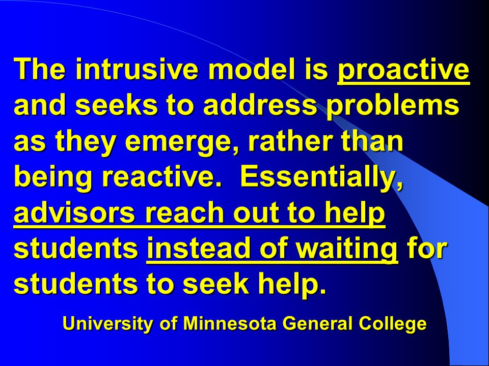 The intrusive model is proactive and seeks to address problems as they emerge, rather than being reactive.
