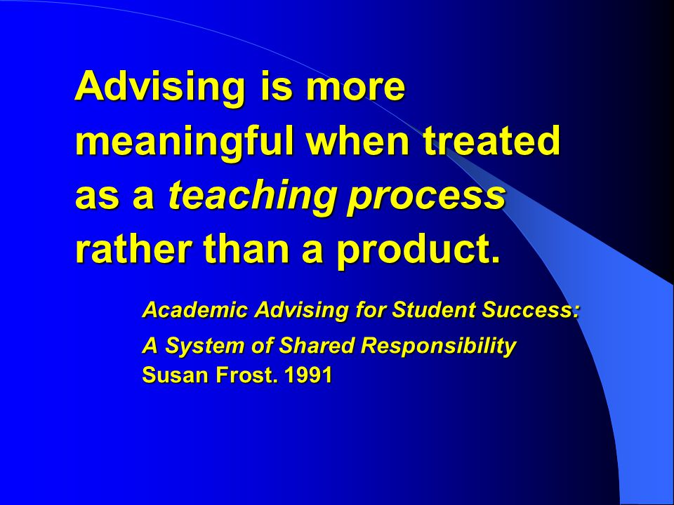 Advising is more meaningful when treated as a teaching process rather than a product.