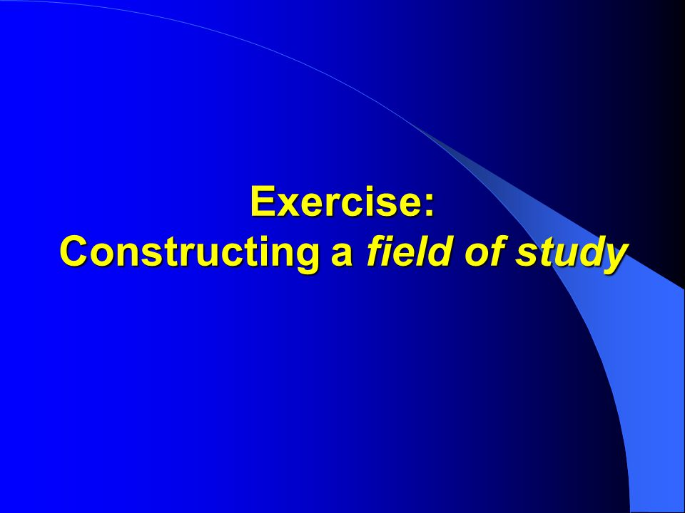 Exercise: Constructing a field of study