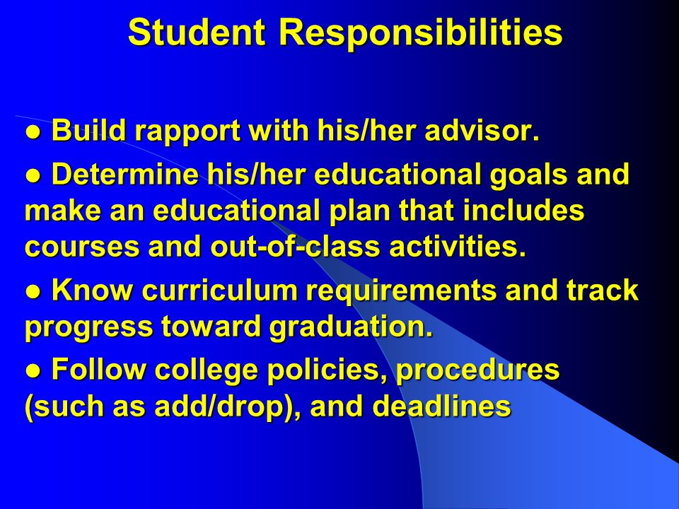 Student Responsibilities Build rapport with his/her advisor.
