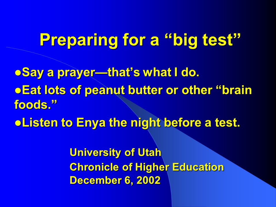 Preparing for a big test Say a prayer—that's what I do.