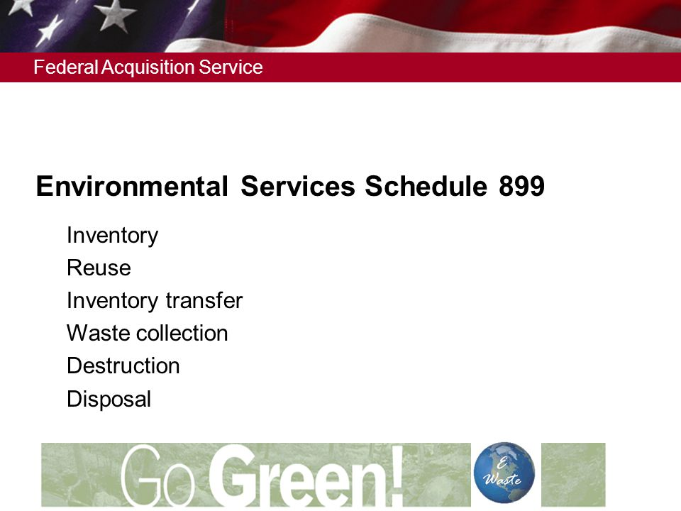 Federal Acquisition Service Environmental Services Schedule 899  Inventory  Reuse  Inventory transfer  Waste collection  Destruction  Disposal