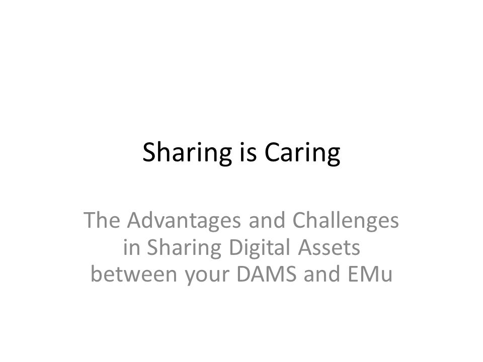 Sharing is Caring The Advantages and Challenges in Sharing Digital Assets between your DAMS and EMu