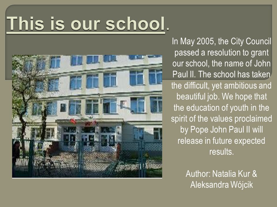 In May 2005, the City Council passed a resolution to grant our school, the name of John Paul II.