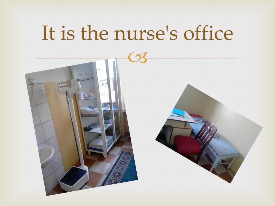  It is the nurse s office