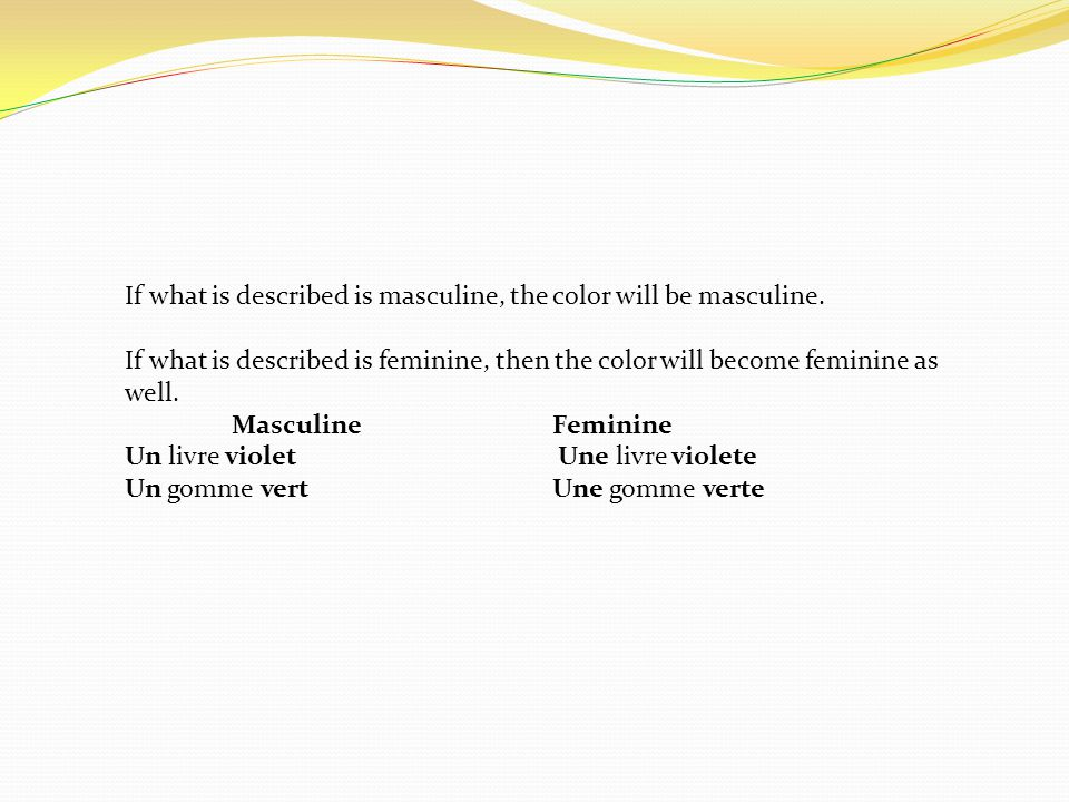 If what is described is masculine, the color will be masculine.