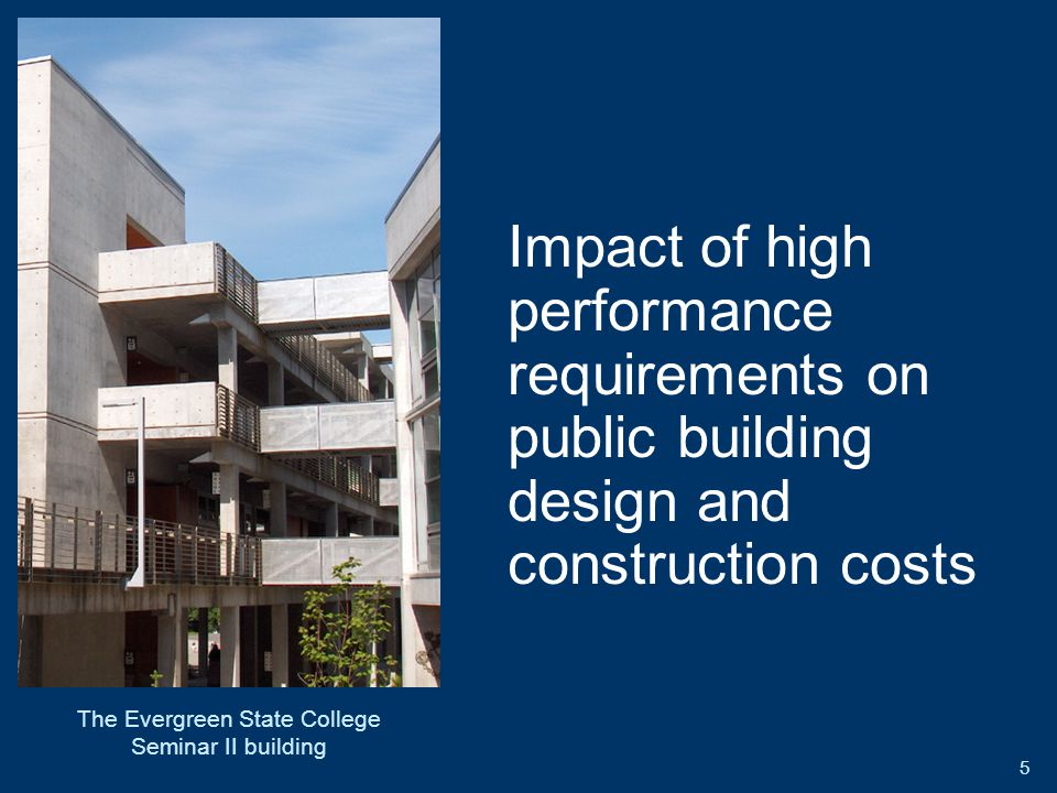5 Impact of high performance requirements on public building design and construction costs The Evergreen State College Seminar II building