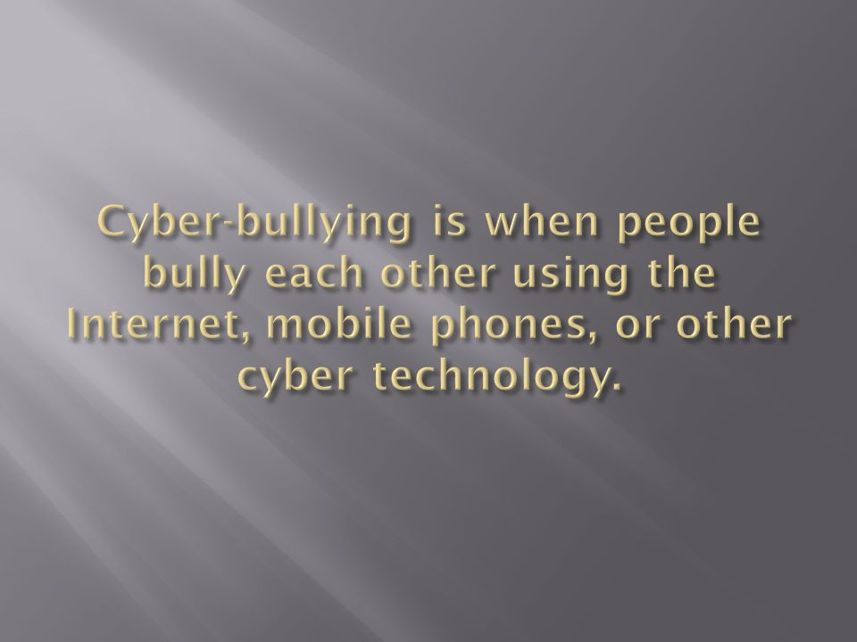  Sending mean text, e-mail, or instant messages  Posting nasty pictures or messages about others in blogs or on Web sites  Using someone else s user name to spread rumors or lies about someone  Stealing someone s password and spreading rumors about someone else making it seem like that person is the Cyberbully
