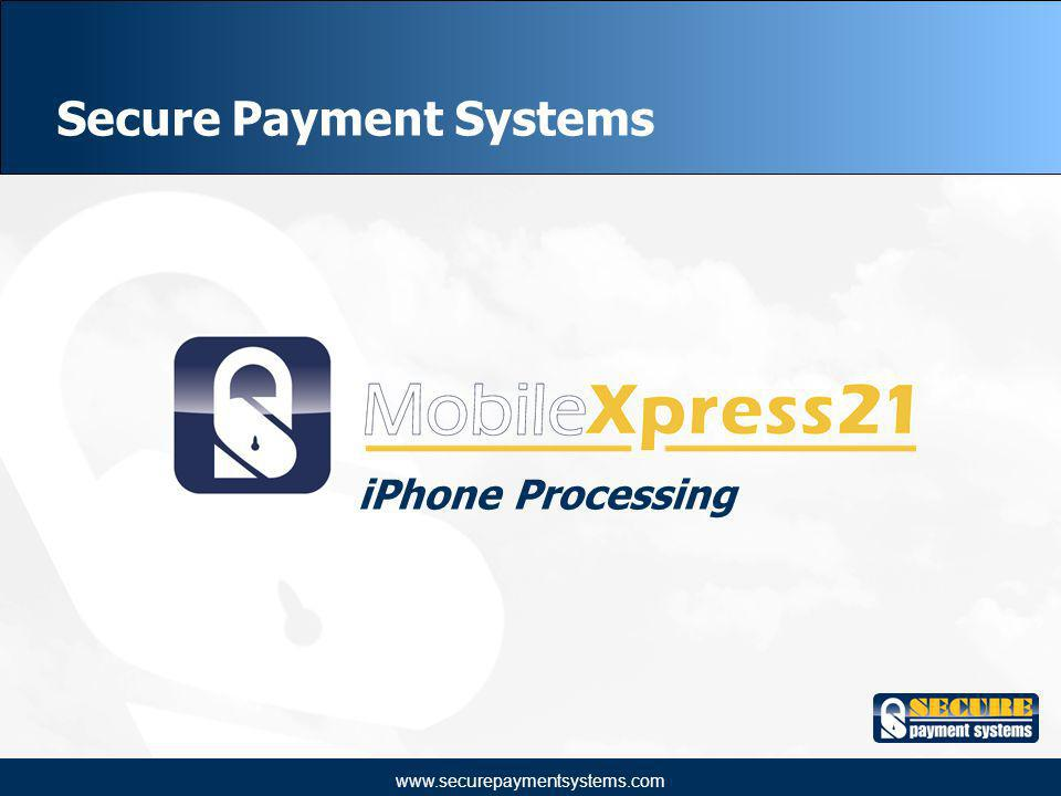 www.securepaymentsystems.com Secure Payment Systems iPhone Processing
