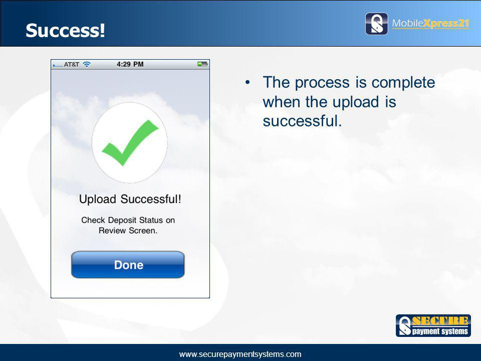 www.securepaymentsystems.com Success! The process is complete when the upload is successful.