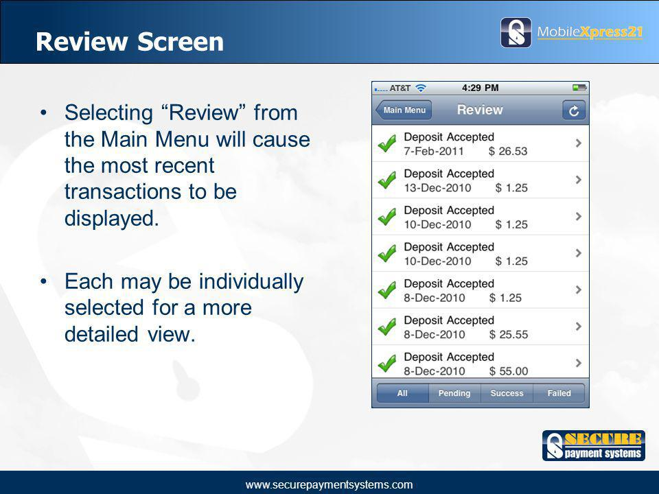 www.securepaymentsystems.com Review Screen Selecting Review from the Main Menu will cause the most recent transactions to be displayed.