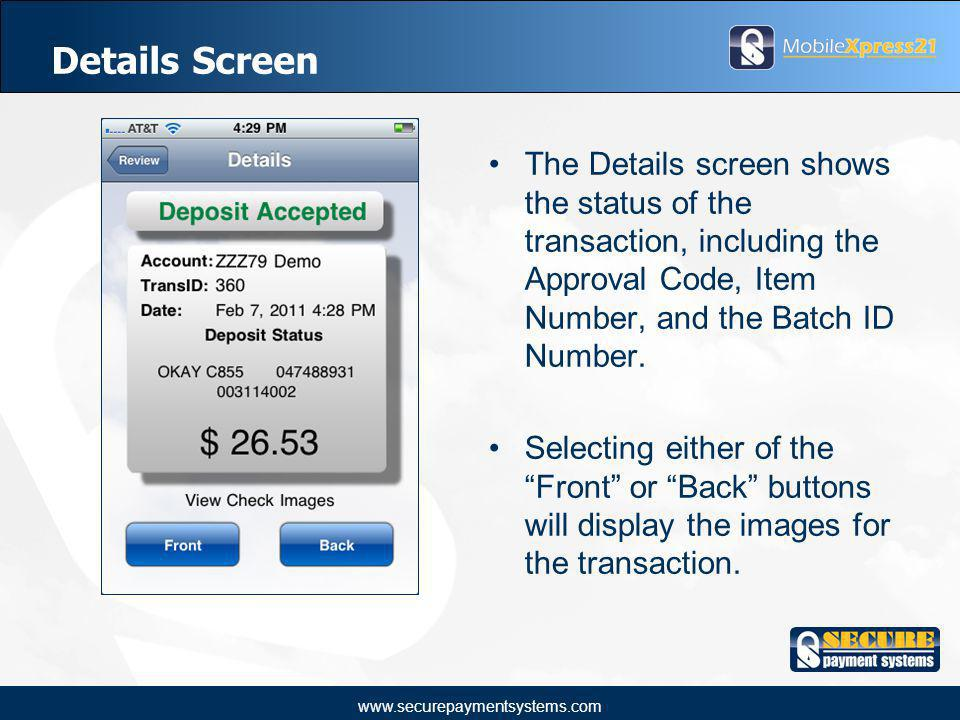 www.securepaymentsystems.com Details Screen The Details screen shows the status of the transaction, including the Approval Code, Item Number, and the Batch ID Number.