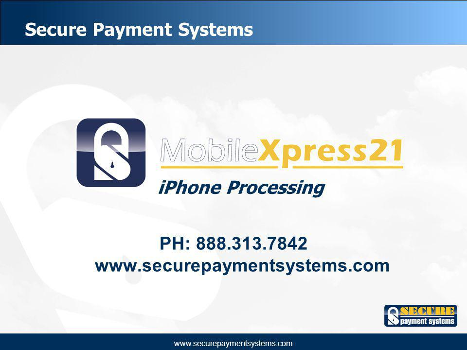 www.securepaymentsystems.com Secure Payment Systems PH: 888.313.7842 www.securepaymentsystems.com iPhone Processing