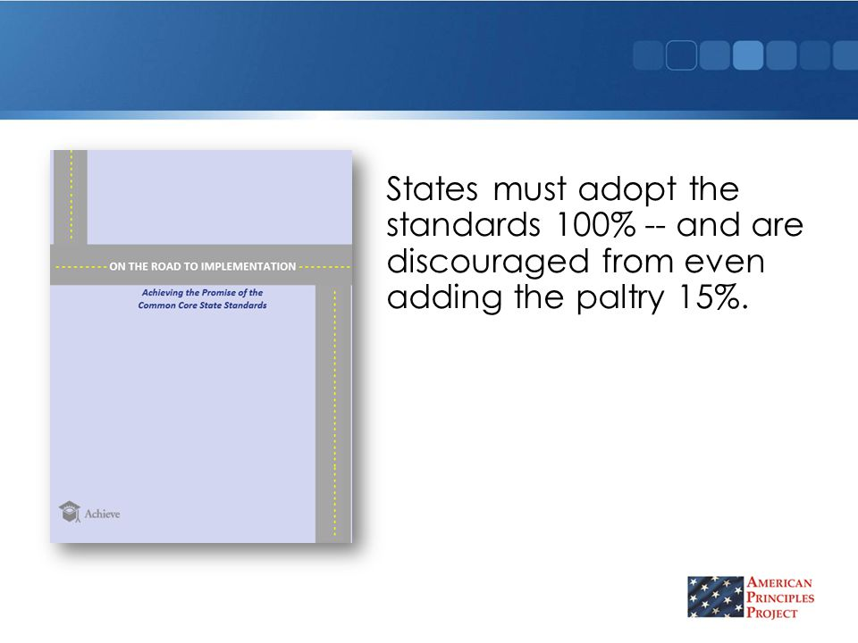States must adopt the standards 100% -- and are discouraged from even adding the paltry 15%.