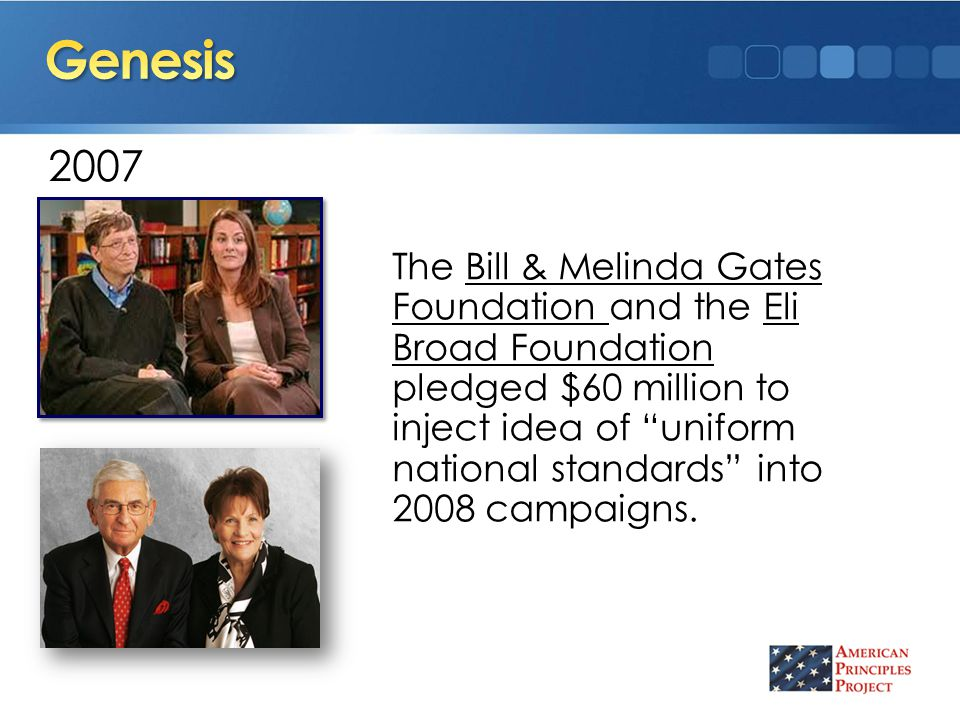 2007 The Bill & Melinda Gates Foundation and the Eli Broad Foundation pledged $60 million to inject idea of uniform national standards into 2008 campaigns.