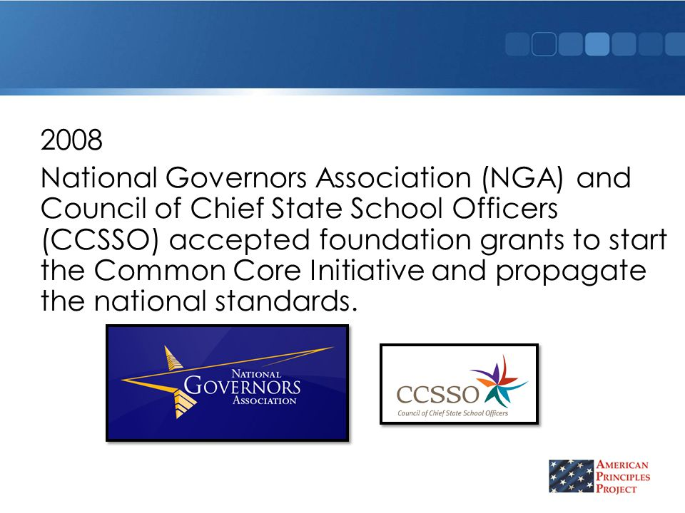 2008 National Governors Association (NGA) and Council of Chief State School Officers (CCSSO) accepted foundation grants to start the Common Core Initiative and propagate the national standards.