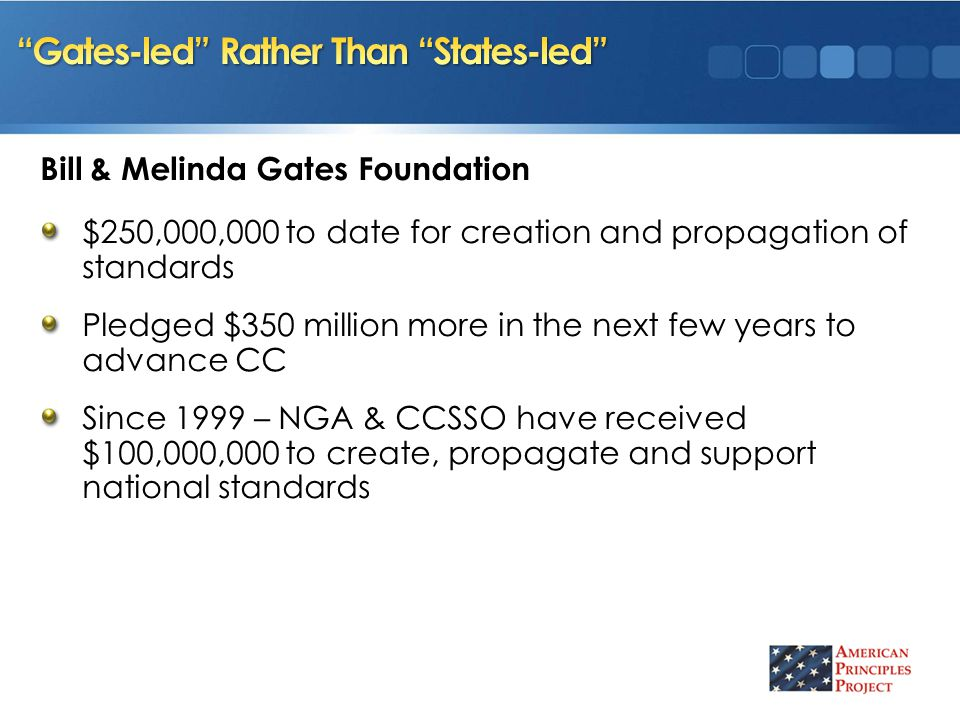 $250,000,000 to date for creation and propagation of standards Pledged $350 million more in the next few years to advance CC Since 1999 – NGA & CCSSO have received $100,000,000 to create, propagate and support national standards Bill & Melinda Gates Foundation