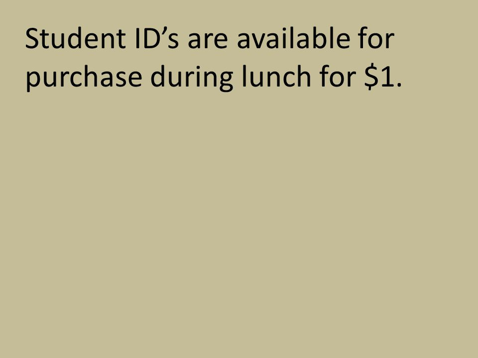 Student ID's are available for purchase during lunch for $1.