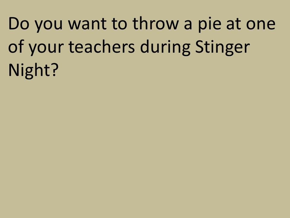 Do you want to throw a pie at one of your teachers during Stinger Night