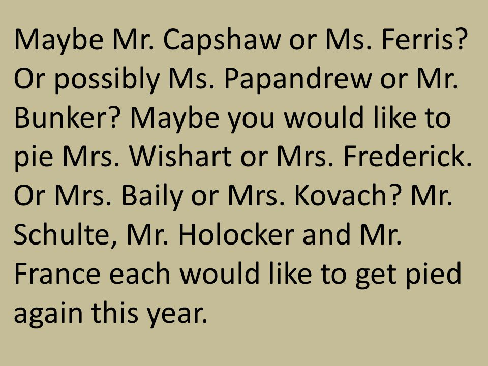 Maybe Mr. Capshaw or Ms. Ferris. Or possibly Ms.